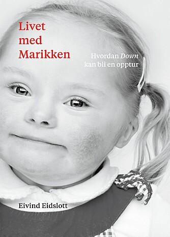 OPPTUR: Boka Livet med Marikken handler om alt som ikke ble slik pappa Eivind Eidslott hadde tenkt. Og at det på langt nær har vært så vanskelig som han først trodde.