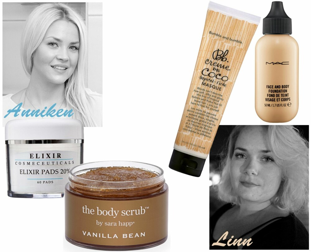 <b>ANNIKEN ANBEFALER:</b> Elixir Pads 20%, kr 890. Sara Happ The Body Scrub, kr 395. <b>LINN ANBEFALER:</b> Bumble and Bumble Creme de Coco Tropical-Riche Masque, kr 349. MAC Face and Body Foundation, kr 290.