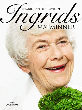 """Ingrid Espelid Hovig gir oss oppskriftene til helgen. De er hentet fra boka """"Ingrids matminner""""."""