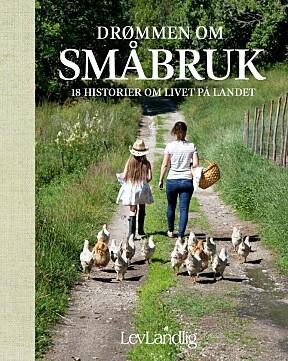 BOK: Artikkelen er hentet fra Drømmen om småbruk, en samling med 18 historier om mennesker som har realisert småbruk-drømmen.